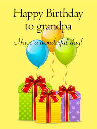 Check spelling or type a new query. Have A Wonderful Day Happy Birthday Card For Grandpa Birthday Greeting Cards By Davia