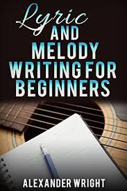 Some write the lyrics first, some the chord progression, and others a melody. How To Write A Song Lyric And Melody Writing For Beginners How To Become A Songwriter In 24 Hours Or Less Songwriting Writing Better Lyrics Writing Melodies Songwriting Exercises Book 2