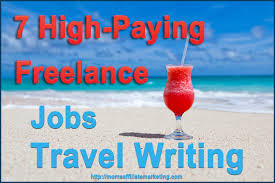 high paying lance jobs travel writing jobs travel writing