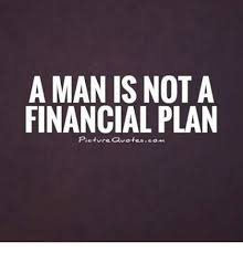 Financial Quotes Simple A MAN IS NOT A FINANCIAL PLAN Picture Quotescom Meme On Meme