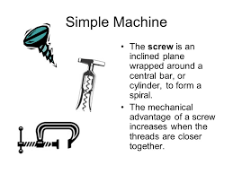 Simple Machines There are 6 types of simple machines the inclined