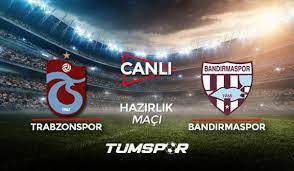 Trabzonspor Bandırmaspor maçı canlı izle! Youtube TS Bandırma maçı canlı  skor takip - Tüm Spor Haber
