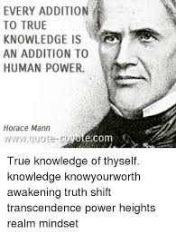 Horace Mann Quotes Awesome EVERY ADDITION TO TRUE KNOWLEDGE IS AN ADDITION TO HUMAN POWER