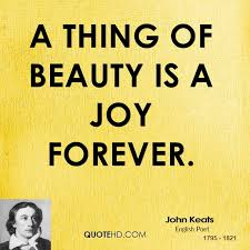 A Thing Of Beauty Is A Joy Forever Quote Best Of John Keats Quotes QuoteHD