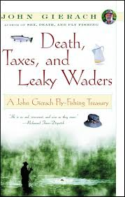 Death Taxes And Leaky Waders A John Gierach Fly Fishing Treasury