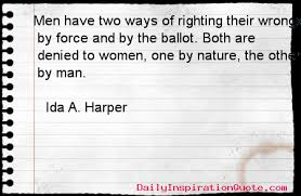 """Ida A. Harper quote about men, nature, women, force, man, wrongs... - """"Men  have two..."""""""