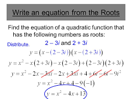 3 write an equation from the roots find the equation of a quadratic function that has the following numbers as roots 2 3i and 2 3i distribute