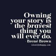 Story Quotes Owning Your Story Is The Bravest Thing You Will Ever Do Brown 16