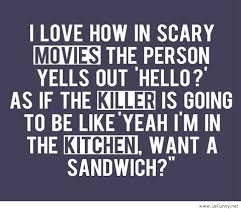 Stupid Funny Quotes Unique Stupid Scary Movies