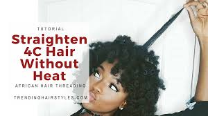 african hair threading styles no heat to straight 4c natural hair tutorial