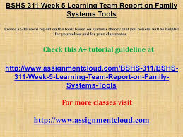 bshs week learning team report on family systems tools  bshs 311 week 5 learning team report on family systems tools create a 500 word report