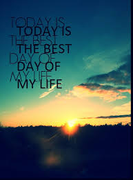 Best Quote Of The Day About Life Beauteous Today Is The Best Day Of My Life On We Heart It