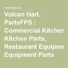 vulcan hart partsfps mercial kitchen parts restaurant equipment parts
