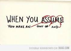 Never assume | Quotes | Pinterest