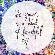 Be Your Own Kind Of Beautiful Quote Meaning Best of Be Your Own Kind Of Beautiful Living A Life You Love Pinterest