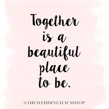 Together Is A Beautiful Place To Be Quote Best Of Together Is A Beautiful Place The Wedding Haus