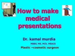 Medical Presentations Dr Kamal Murdia Making Impressive Medical Presentations Authorstream