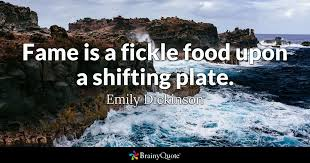 Emily Dickinson Quotes Custom Fame Is A Fickle Food Upon A Shifting Plate Emily Dickinson