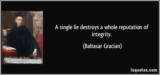A single lie destroys a whole reputation of integrity.