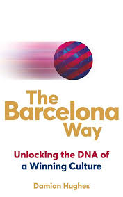 The Barcelona Way How To Create A High Performance Culture