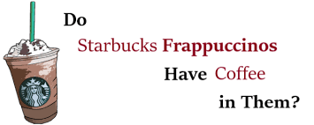 do starbucks frappuccinos have coffee