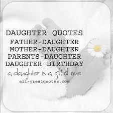 Parents Quotes From Daughter Classy Daughter Quotes Mother Daughter Father Daughter Birthday Daughter