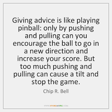 Advice Quotes 48 Awesome Giving Advice Is Like Playing Pinball Only By Pushing And Pulling