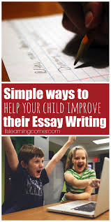 essay writing simple ways to help your child improve their essay  essay writing simple ways to help your child improve their essay writing ilslearningcorner