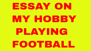 smart essay on my hobby playing football smart essay on my hobby playing football
