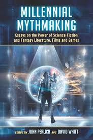 millennial mythmaking essays on the power of science fiction and  7064635