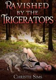 Ravished by the Triceratops by Christie Sims