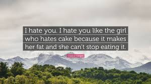 Coco J Ginger Quote I Hate You I Hate You Like The Girl Who
