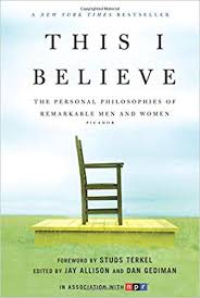 This I Believe The Personal Philosophies Of Remarkable Men And