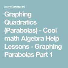 best algebra help ideas ratio and proportion  graphing quadratics parabolas cool math algebra help lessons graphing parabolas part 1