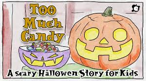 scary halloween story for kids too much candy by elf learning scary halloween story for kids too much candy by elf learning