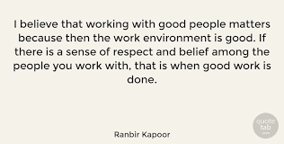 Positive Work Environment Quotes Best Ranbir Kapoor I Believe That Working With Good People Matters