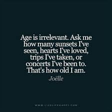 Quotes About Age Magnificent Age Is Irrelevant Ask Me How Many Sunsets Live Life Happy