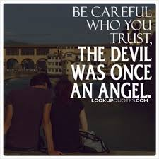 Angel Quotes Cool Be Careful Who You Trust The Devil Was Once An Angel