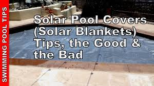 solar pool covers solar blankets tips the good the bad