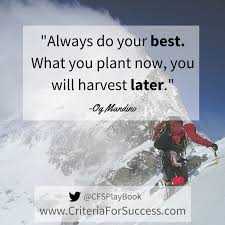 always do your best what you plant now you will harvest later og