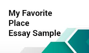 my favorite place essay sample com