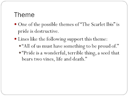 "the scarlet ibis"" by james hurst ppt video online  theme one of the possible themes of the scarlet ibis is pride is destructive lines"