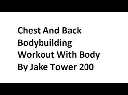 Body By Jake Tower 200 Exercise Chart Pdf Chest And Back Bodybuilding Workout On Body By Jake Tower