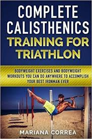 plete calisthenics for triathlon bodyweight exercises and bodyweight workouts you can do anywhere to acplish your best ironman ever mariana