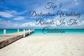 ever after a wedding ever after s top 5 destination wedding locations in the caribbean