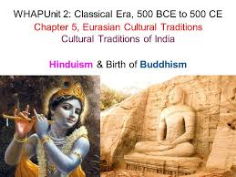 hinduism birth of buddhism whapunit classical era bce to  1 hinduism birth of buddhism whapunit 2 classical era 500 bce to 500 ce chapter 5 eurasian cultural traditions cultural traditions of