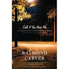 call if you need me the uncollected fiction and other prose by call if you need me the uncollected fiction and other prose by raymond carver