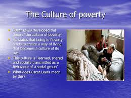 theories of poverty ppt video online  the culture of poverty oscar lewis developed this theory the culture of poverty