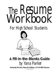 The Resume Workbook For High School Students A Fill-in-the-Blanks Guide by  Yana Parker Featuring Ten Easy Steps for Wr.