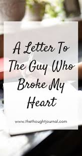 A Letter To The Guy Who Broke My Heart Open Letter To My Ex I Ve